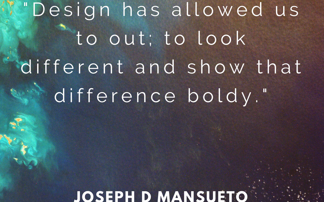"""Design has allowed us to stand out; to look different and show that difference boldy."""