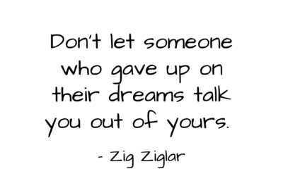 Don't let someone who gave up on their dreams talk you out of yours. – Zig Zig…