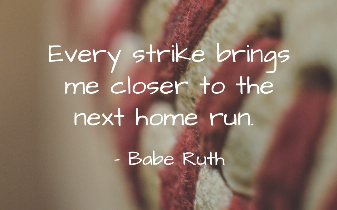Every strike brings me close to the next home run. ~ Babe Ruth #BabeRuth #Hom…